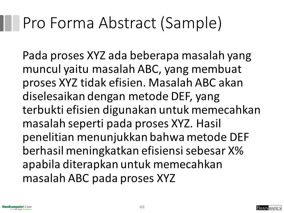 Pro Forma Abstract (Sample) Pada proses XYZ ada beberapa masalah yang muncul yaitu masalah ABC, yang membuat proses XYZ tidak efisien. Masalah ABC aka