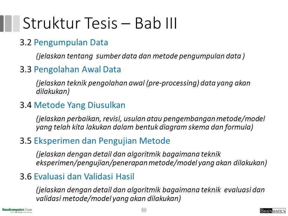 Struktur Tesis – Bab III 3.2 Pengumpulan Data (jelaskan tentang sumber data dan metode pengumpulan data ) 3.3 Pengolahan Awal Data (jelaskan teknik pe