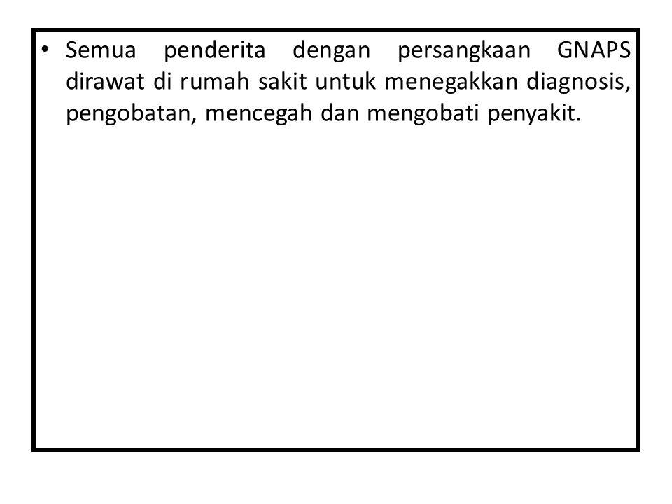 Semua penderita dengan persangkaan GNAPS dirawat di rumah sakit untuk menegakkan diagnosis, pengobatan, mencegah dan mengobati penyakit.