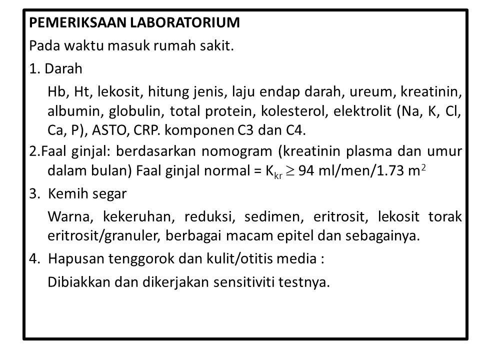 PEMERIKSAAN LABORATORIUM Pada waktu masuk rumah sakit. 1. Darah Hb, Ht, lekosit, hitung jenis, laju endap darah, ureum, kreatinin, albumin, globulin,