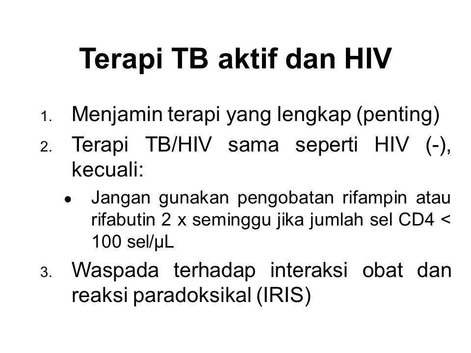 Terapi TB aktif dan HIV 1. Menjamin terapi yang lengkap (penting) 2. Terapi TB/HIV sama seperti HIV (-), kecuali: l Jangan gunakan pengobatan rifampin