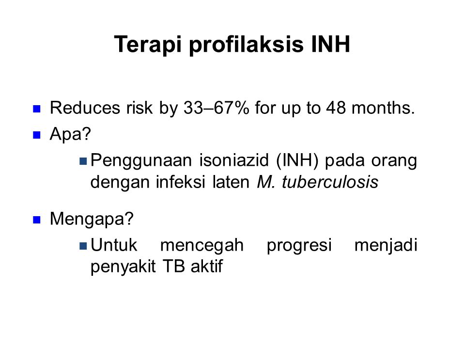 Terapi profilaksis INH Reduces risk by 33–67% for up to 48 months.