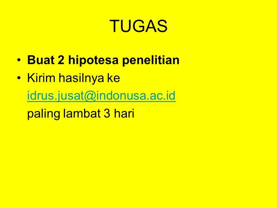 TUGAS Buat 2 hipotesa penelitian Kirim hasilnya ke idrus.jusat@indonusa.ac.id paling lambat 3 hari