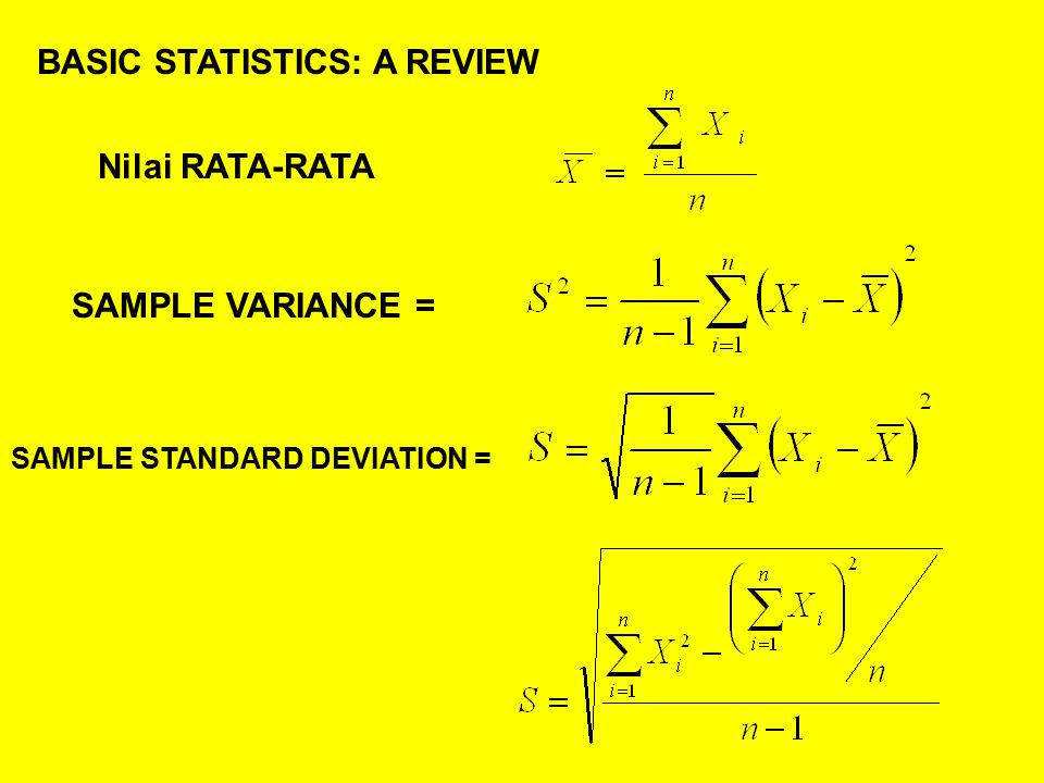 BASIC STATISTICS: A REVIEW Nilai RATA-RATA SAMPLE VARIANCE = SAMPLE STANDARD DEVIATION =