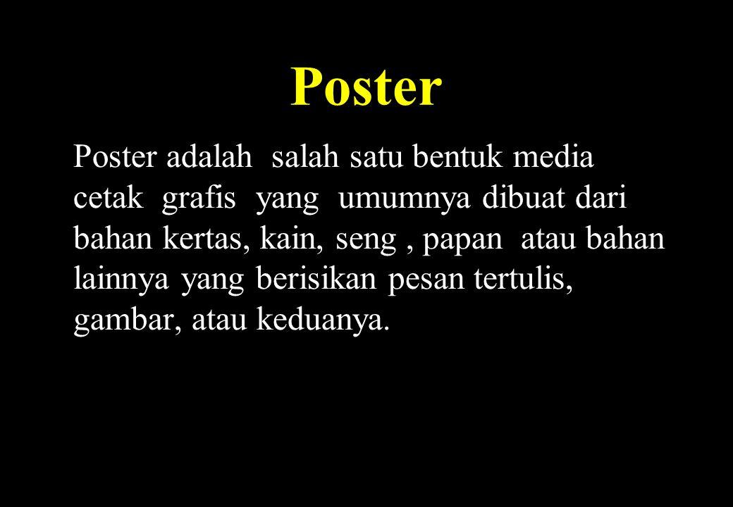 Poster Poster adalah salah satu bentuk media cetak grafis yang umumnya dibuat dari bahan kertas, kain, seng, papan atau bahan lainnya yang berisikan p