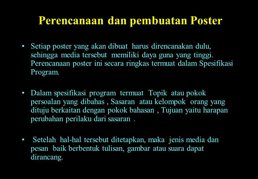 Perencanaan dan pembuatan Poster Setiap poster yang akan dibuat harus direncanakan dulu, sehingga media tersebut memiliki daya guna yang tinggi. Peren