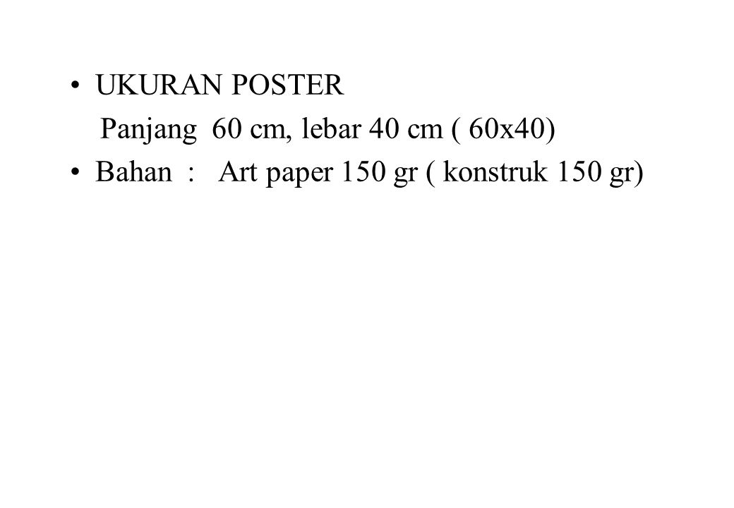 UKURAN POSTER Panjang 60 cm, lebar 40 cm ( 60x40) Bahan : Art paper 150 gr ( konstruk 150 gr)