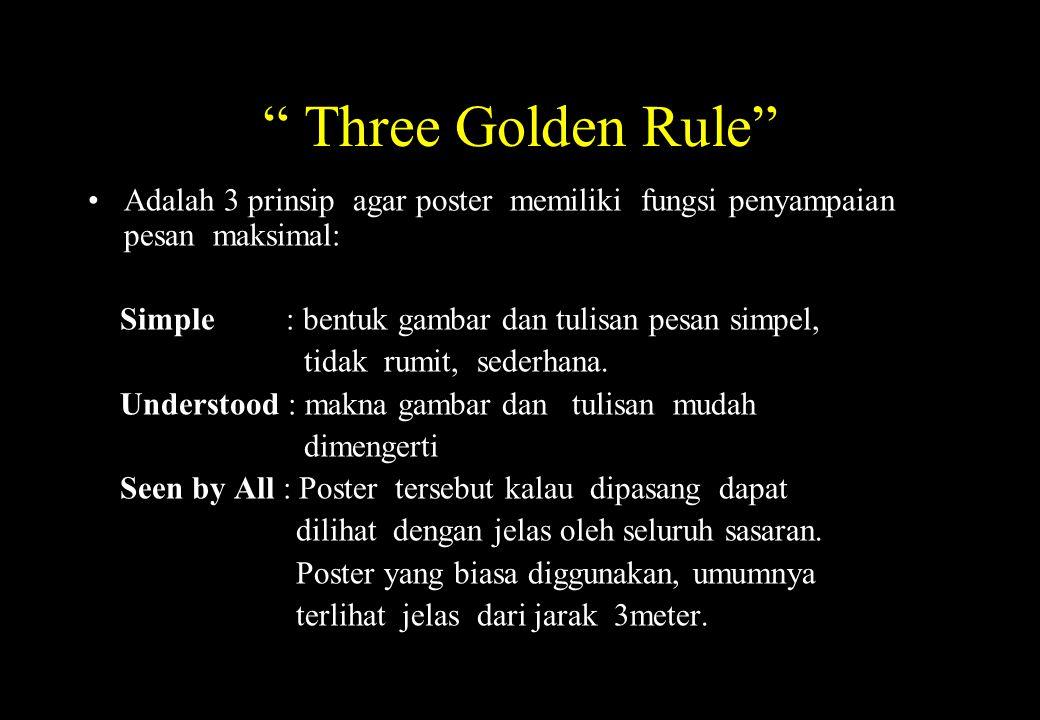 """"""" Three Golden Rule"""" Adalah 3 prinsip agar poster memiliki fungsi penyampaian pesan maksimal: Simple : bentuk gambar dan tulisan pesan simpel, tidak r"""