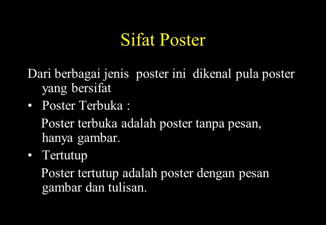 Sifat Poster Dari berbagai jenis poster ini dikenal pula poster yang bersifat Poster Terbuka : Poster terbuka adalah poster tanpa pesan, hanya gambar.