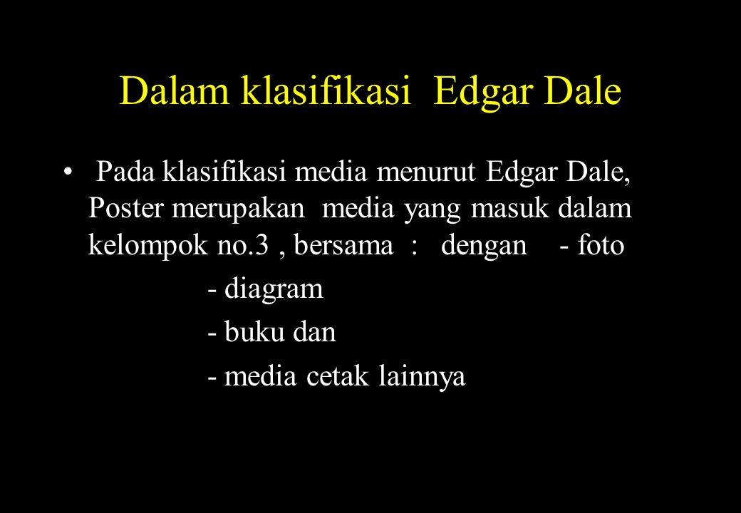 Dalam klasifikasi Edgar Dale Pada klasifikasi media menurut Edgar Dale, Poster merupakan media yang masuk dalam kelompok no.3, bersama : dengan - foto