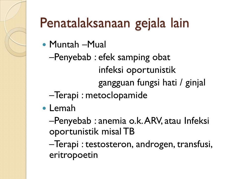Penatalaksanaan gejala lain Muntah –Mual –Penyebab : efek samping obat infeksi oportunistik gangguan fungsi hati / ginjal –Terapi : metoclopamide Lema