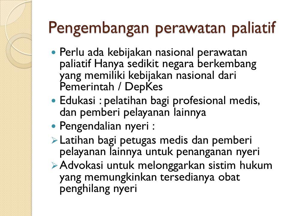 Pengembangan perawatan paliatif Perlu ada kebijakan nasional perawatan paliatif Hanya sedikit negara berkembang yang memiliki kebijakan nasional dari
