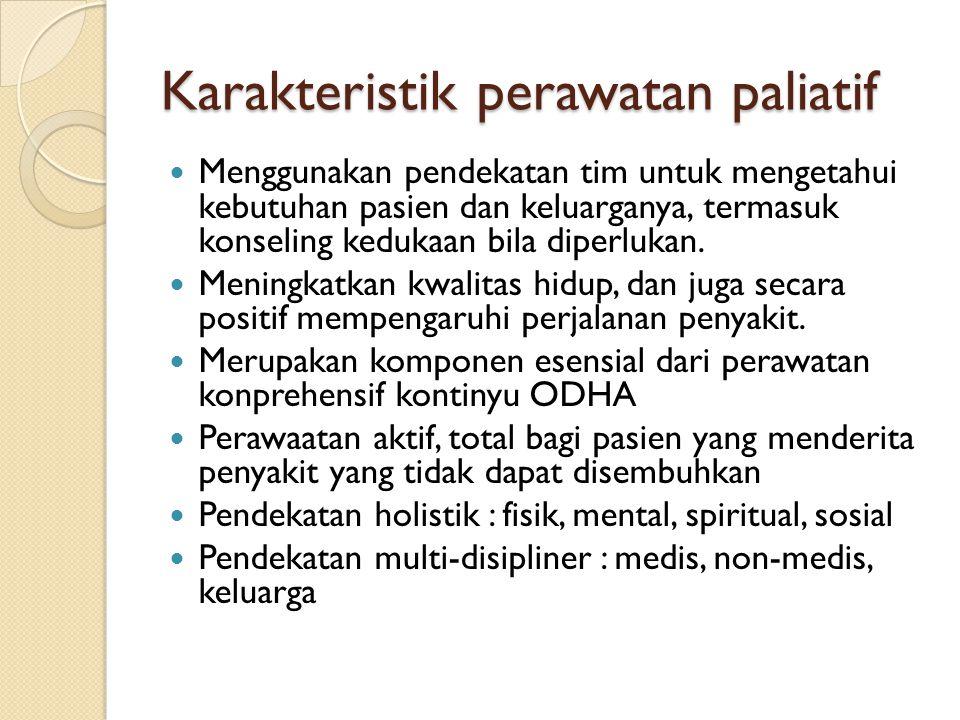 Karakteristik perawatan paliatif Menggunakan pendekatan tim untuk mengetahui kebutuhan pasien dan keluarganya, termasuk konseling kedukaan bila diperl