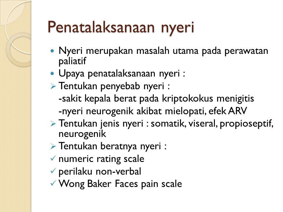 Penatalaksanaan nyeri Nyeri merupakan masalah utama pada perawatan paliatif Upaya penatalaksanaan nyeri :  Tentukan penyebab nyeri : -sakit kepala be