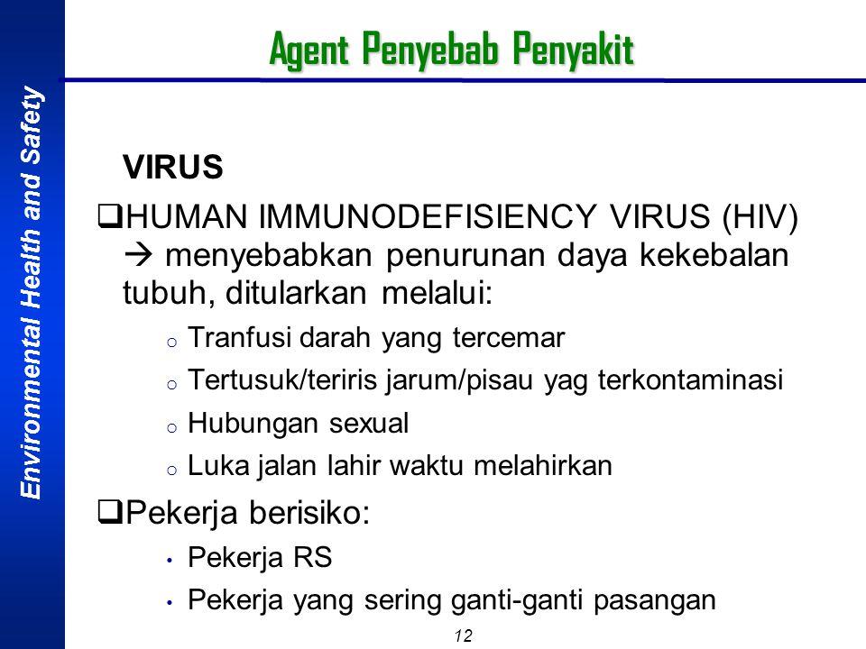 Environmental Health and Safety 11 Agent Penyebab Penyakit VIRUS o HEPATITIS B & HEPATITIS C  menyerang organ hepar/liver/hati, masuk kedalam tubuh m