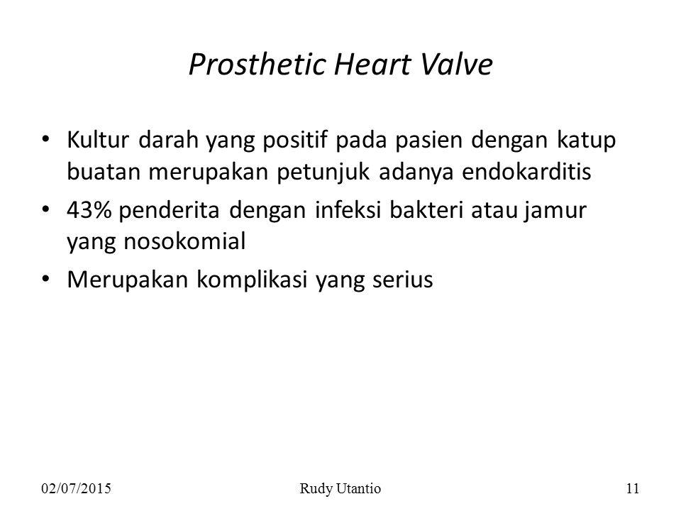 Prosthetic Heart Valve Kultur darah yang positif pada pasien dengan katup buatan merupakan petunjuk adanya endokarditis 43% penderita dengan infeksi b