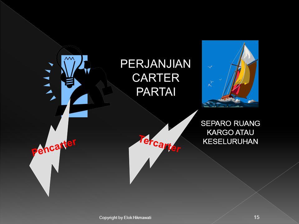 Copyright by Elok Hikmawati 15 PERJANJIAN CARTER PARTAI SEPARO RUANG KARGO ATAU KESELURUHAN Pencarter Tercarter