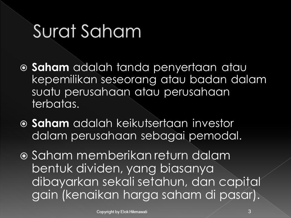  Saham adalah tanda penyertaan atau kepemilikan seseorang atau badan dalam suatu perusahaan atau perusahaan terbatas.