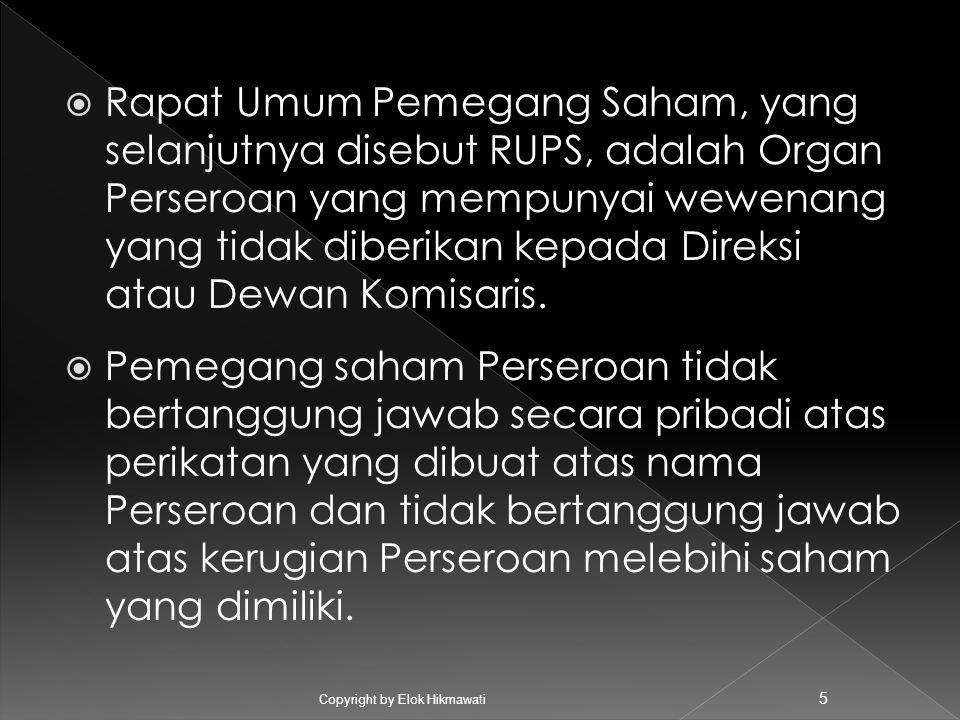  Rapat Umum Pemegang Saham, yang selanjutnya disebut RUPS, adalah Organ Perseroan yang mempunyai wewenang yang tidak diberikan kepada Direksi atau Dewan Komisaris.
