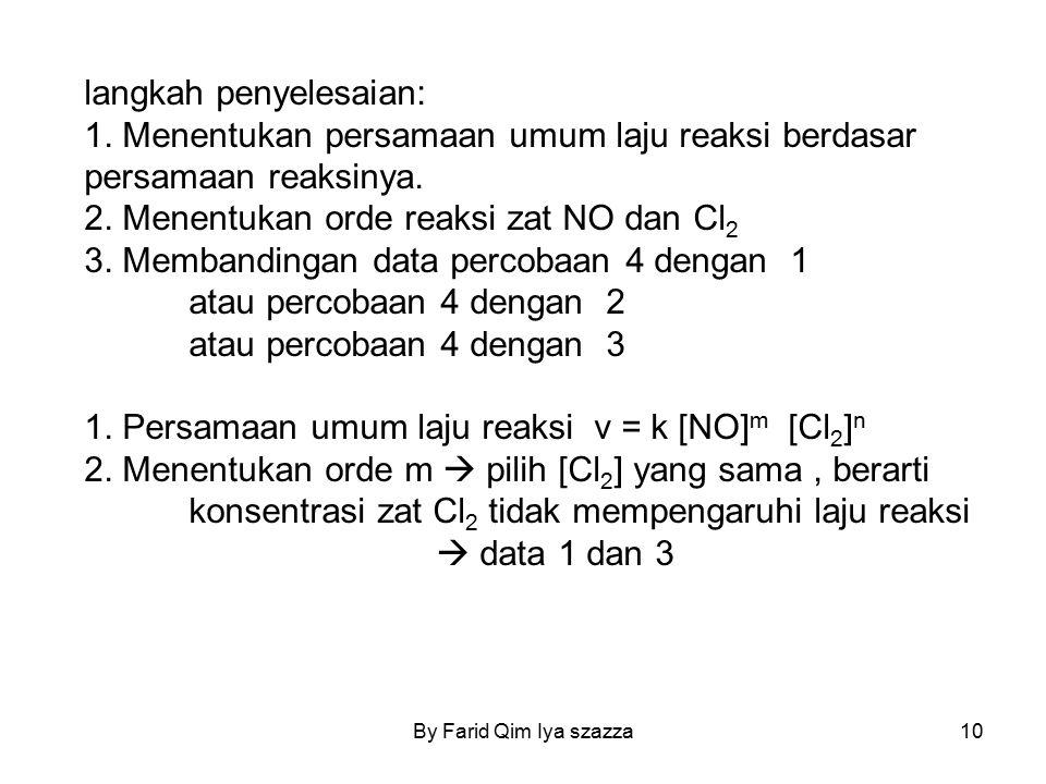 langkah penyelesaian: 1. Menentukan persamaan umum laju reaksi berdasar persamaan reaksinya. 2. Menentukan orde reaksi zat NO dan Cl 2 3. Membandingan