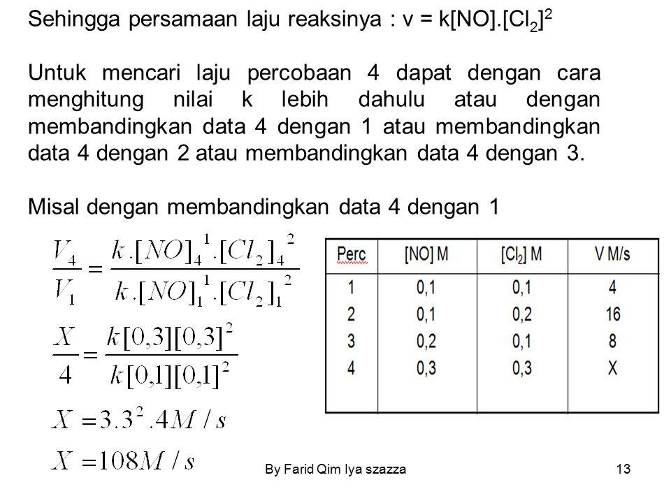 Sehingga persamaan laju reaksinya : v = k[NO].[Cl 2 ] 2 Untuk mencari laju percobaan 4 dapat dengan cara menghitung nilai k lebih dahulu atau dengan m