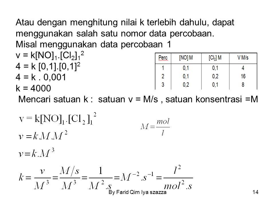 Atau dengan menghitung nilai k terlebih dahulu, dapat menggunakan salah satu nomor data percobaan. Misal menggunakan data percobaan 1 v = k[NO] 1.[Cl