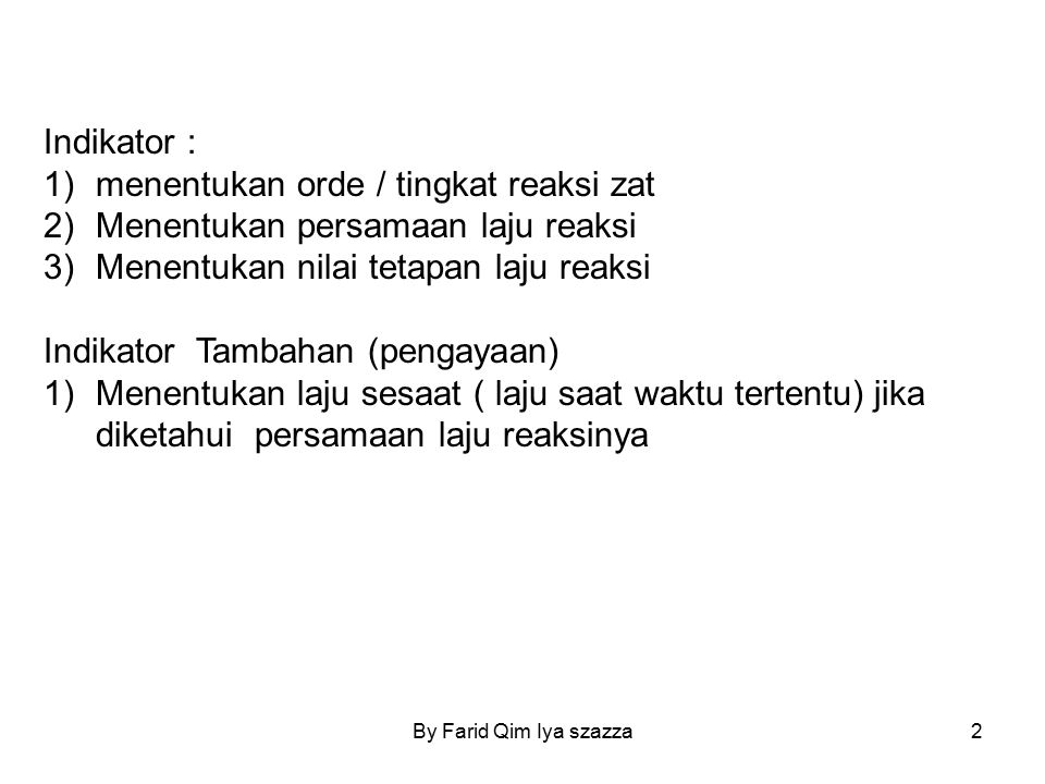 Indikator : 1)menentukan orde / tingkat reaksi zat 2)Menentukan persamaan laju reaksi 3)Menentukan nilai tetapan laju reaksi Indikator Tambahan (penga