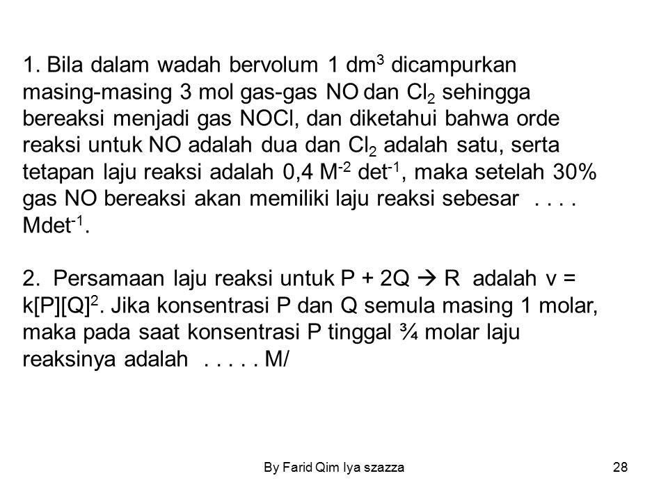 By Farid Qim Iya szazza28 1. Bila dalam wadah bervolum 1 dm 3 dicampurkan masing-masing 3 mol gas-gas NO dan Cl 2 sehingga bereaksi menjadi gas NOCl,