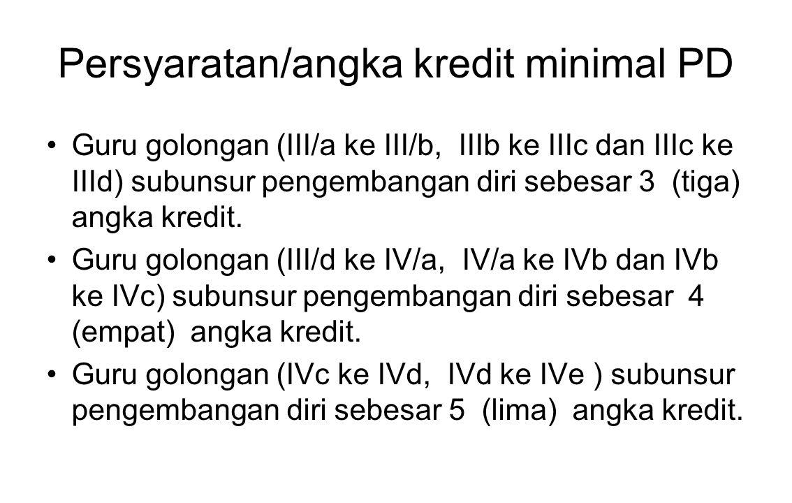 Persyaratan/angka kredit minimal PD Guru golongan (III/a ke III/b, IIIb ke IIIc dan IIIc ke IIId) subunsur pengembangan diri sebesar 3 (tiga) angka kr