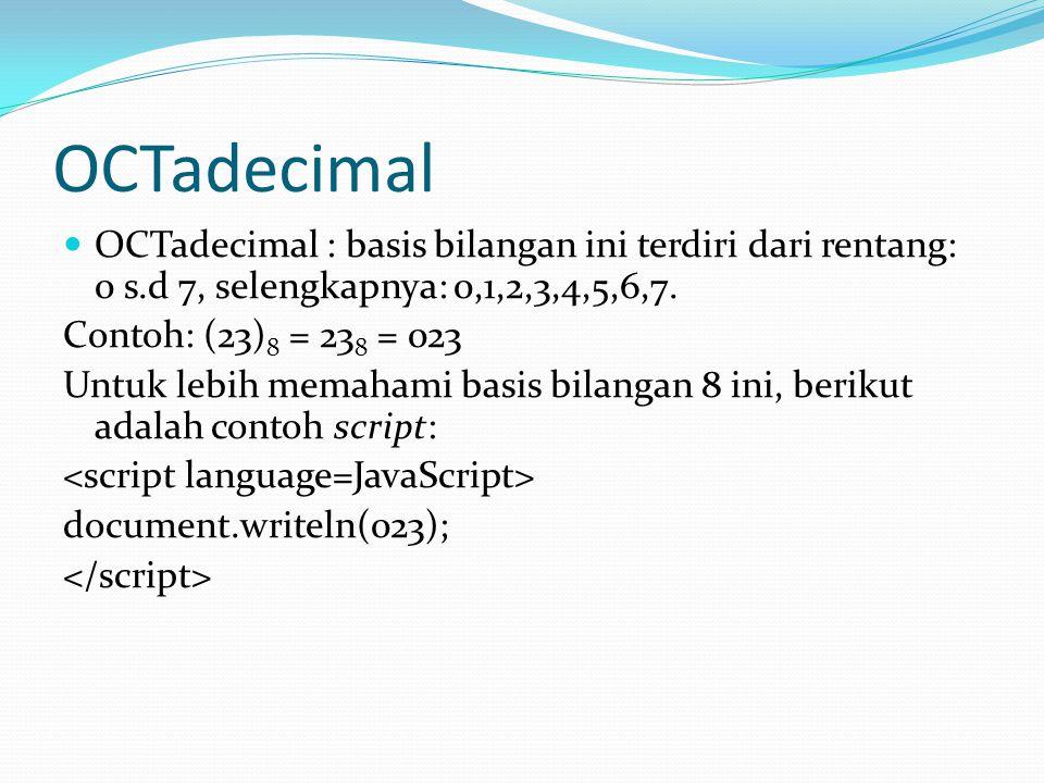 HEXadecimal HEXadecimal : basis bilangan ini terdiri dari 15 deret yang terbagi dua, yakni 10 deret alphanumerik: 0 s.d 9 dan 5 deret alphabetikal: a s.d f.