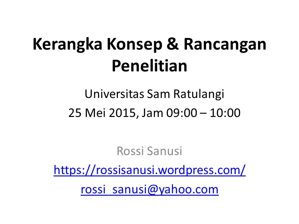 Kerangka Konsep & Rancangan Penelitian Rossi Sanusi https://rossisanusi.wordpress.com/ rossi_sanusi@yahoo.com Universitas Sam Ratulangi 25 Mei 2015, J