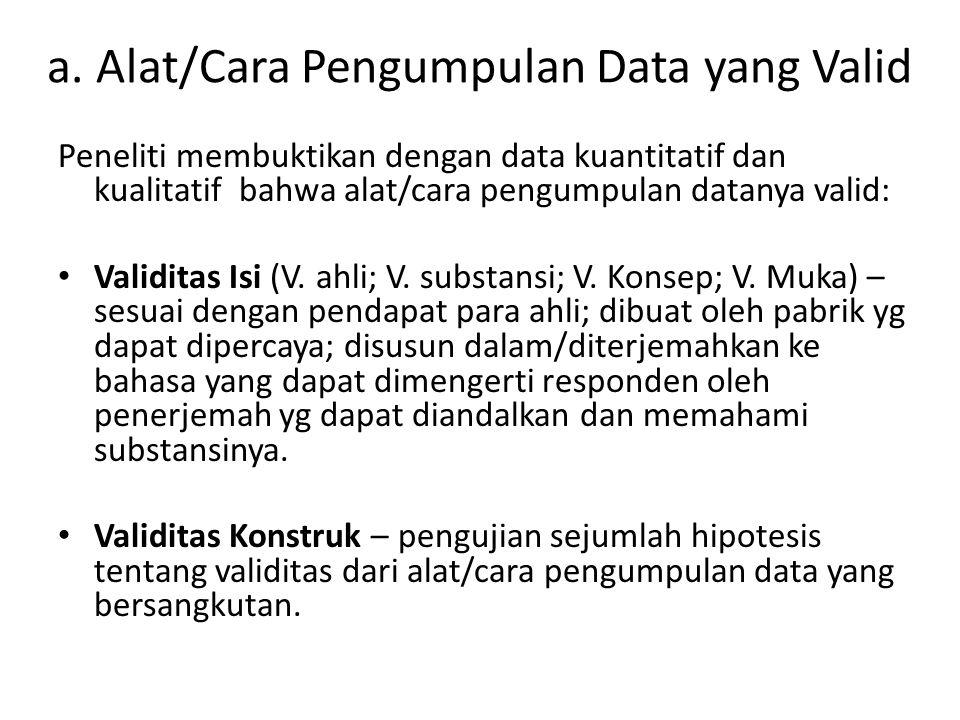 a. Alat/Cara Pengumpulan Data yang Valid Peneliti membuktikan dengan data kuantitatif dan kualitatif bahwa alat/cara pengumpulan datanya valid: Validi