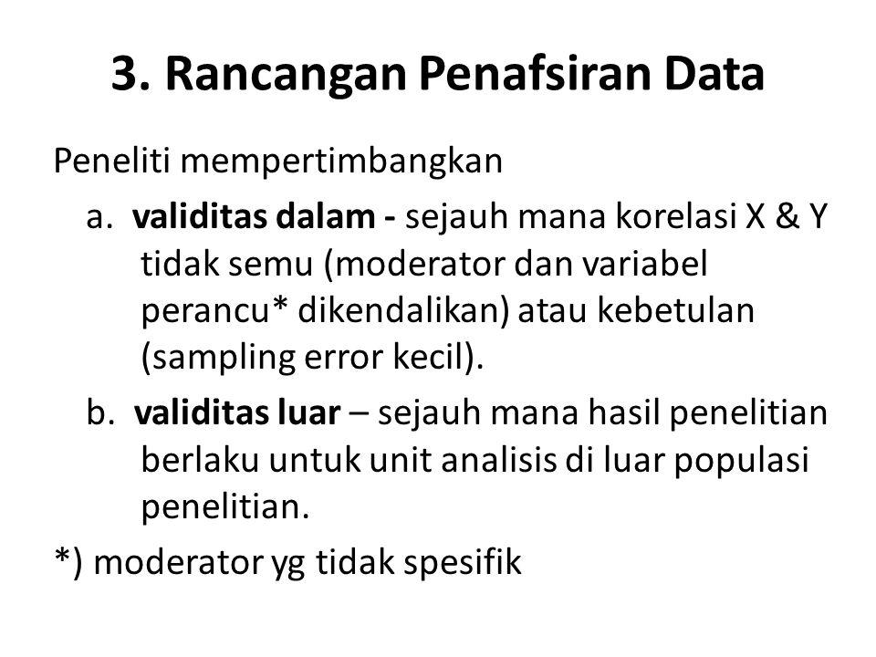 3. Rancangan Penafsiran Data Peneliti mempertimbangkan a. validitas dalam - sejauh mana korelasi X & Y tidak semu (moderator dan variabel perancu* dik
