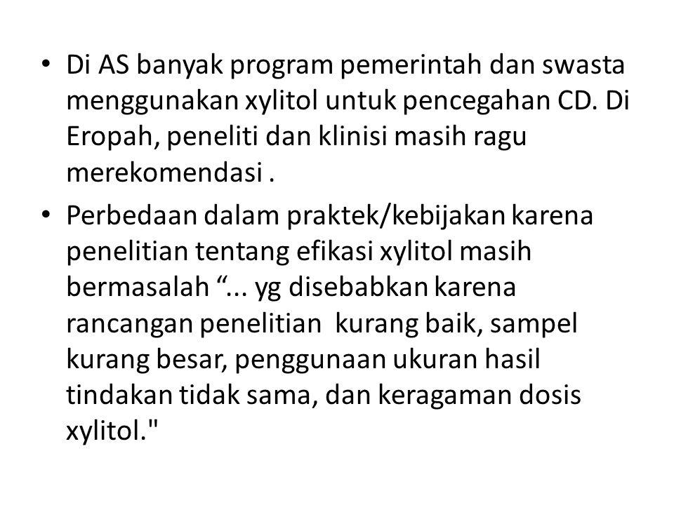 Di AS banyak program pemerintah dan swasta menggunakan xylitol untuk pencegahan CD. Di Eropah, peneliti dan klinisi masih ragu merekomendasi. Perbedaa