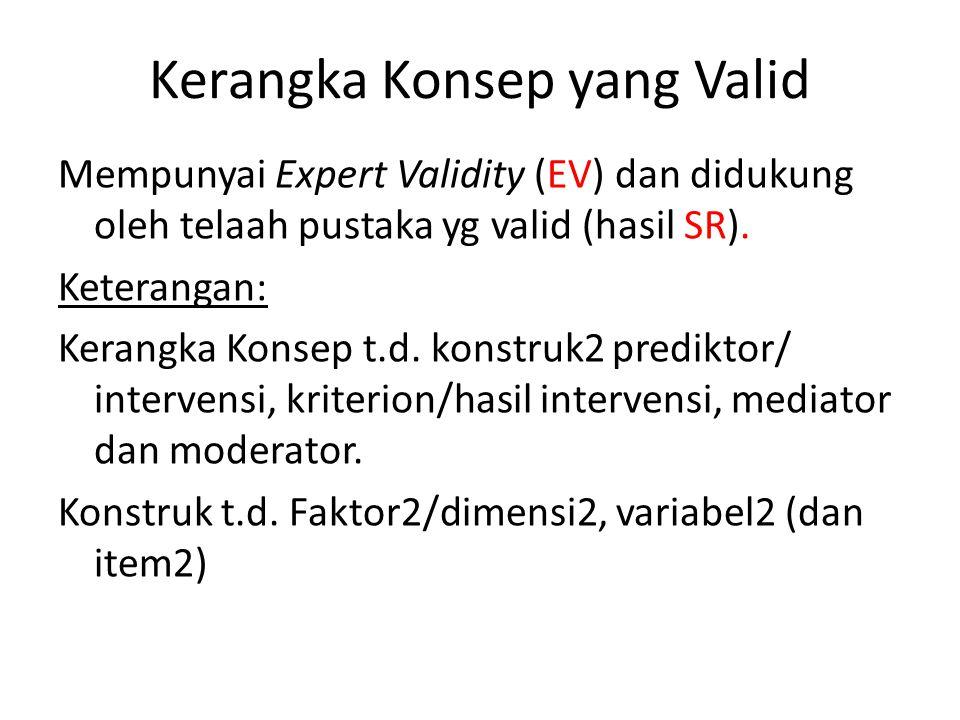Kerangka Konsep yang Valid Mempunyai Expert Validity (EV) dan didukung oleh telaah pustaka yg valid (hasil SR). Keterangan: Kerangka Konsep t.d. konst