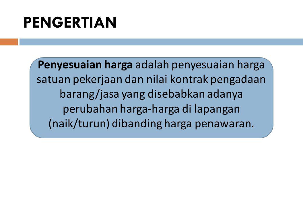 4  Bagi Penyedia Barang/Jasa akan menjadi panduan untuk mengajukan penyesuaian harga saat terjadi kenaikan harga-harga di lapangan.