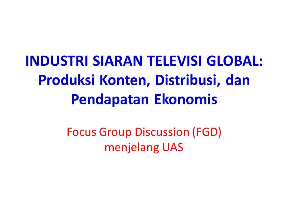 INDUSTRI SIARAN TELEVISI GLOBAL: Produksi Konten, Distribusi, dan Pendapatan Ekonomis Focus Group Discussion (FGD) menjelang UAS