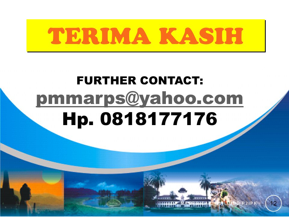 TERIMA KASIH FURTHER CONTACT: pmmarps@yahoo.com Hp. 0818177176 DR.MARPS/CAP. BUILDING P2IPK 12