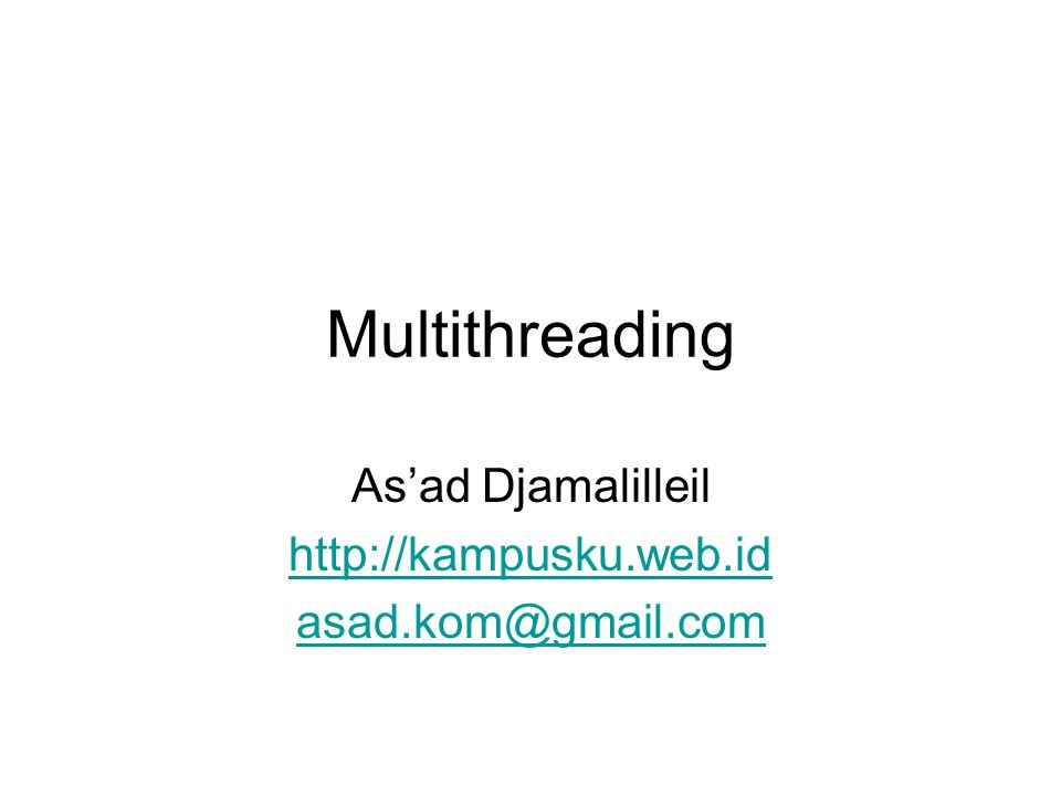 Multithreading As'ad Djamalilleil http://kampusku.web.id asad.kom@gmail.com