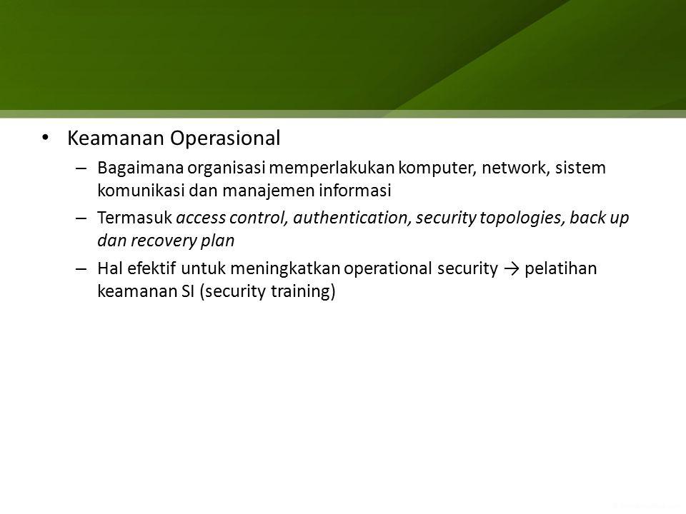 Keamanan Operasional – Bagaimana organisasi memperlakukan komputer, network, sistem komunikasi dan manajemen informasi – Termasuk access control, auth