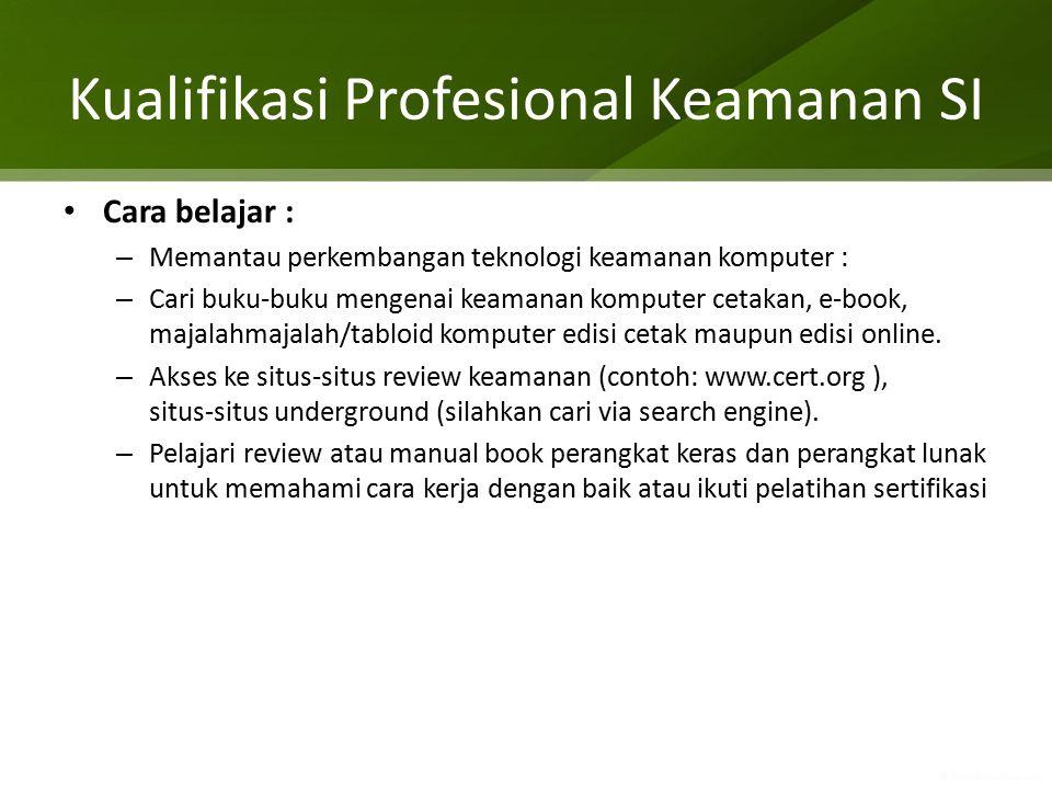 Kualifikasi Profesional Keamanan SI Cara belajar : – Memantau perkembangan teknologi keamanan komputer : – Cari buku‐buku mengenai keamanan komputer c