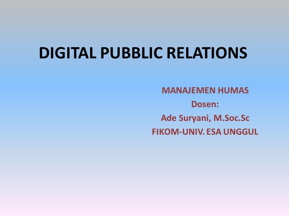 DIGITAL PUBBLIC RELATIONS MANAJEMEN HUMAS Dosen: Ade Suryani, M.Soc.Sc FIKOM-UNIV. ESA UNGGUL