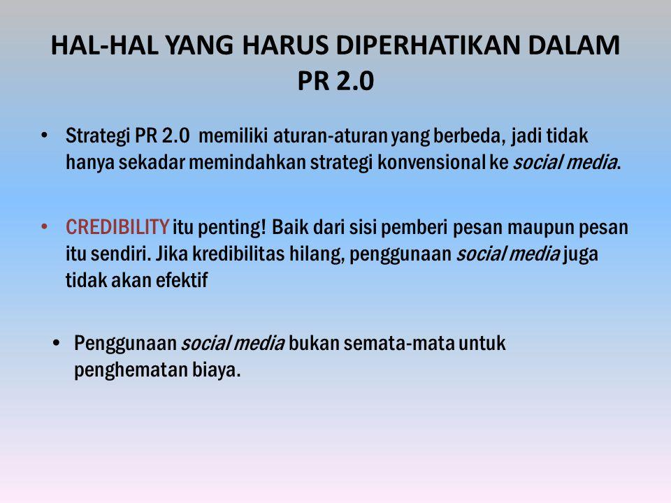 HAL-HAL YANG HARUS DIPERHATIKAN DALAM PR 2.0 Strategi PR 2.0 memiliki aturan-aturan yang berbeda, jadi tidak hanya sekadar memindahkan strategi konvensional ke social media.