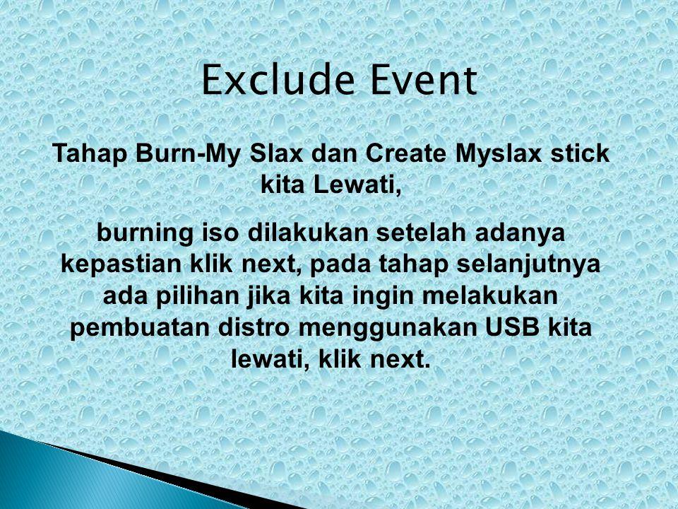 Tahap Burn-My Slax dan Create Myslax stick kita Lewati, burning iso dilakukan setelah adanya kepastian klik next, pada tahap selanjutnya ada pilihan jika kita ingin melakukan pembuatan distro menggunakan USB kita lewati, klik next.