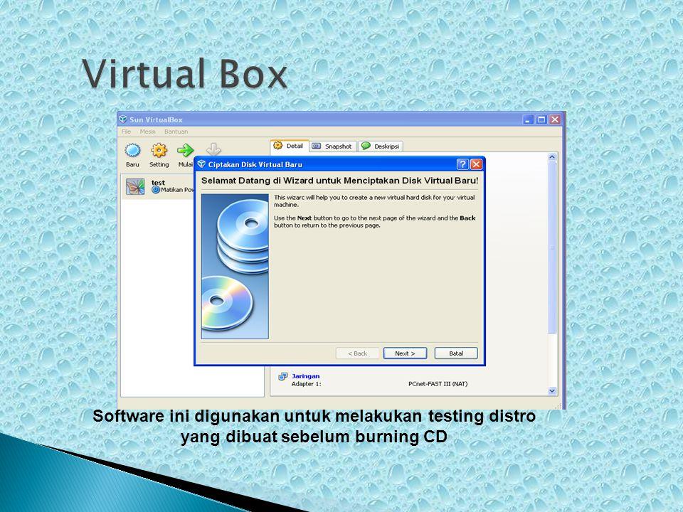 Software ini digunakan untuk melakukan testing distro yang dibuat sebelum burning CD