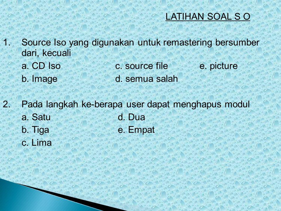 1. Source Iso yang digunakan untuk remastering bersumber dari, kecuali a. CD Isoc. source filee. picture b. Image d. semua salah 2. Pada langkah ke-be