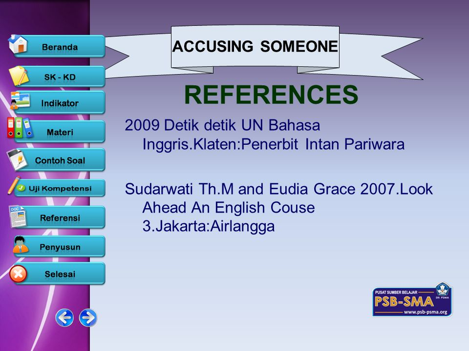 ACCUSING SOMEONE www.psb-psma.org REFERENCES 2009 Detik detik UN Bahasa Inggris.Klaten:Penerbit Intan Pariwara Sudarwati Th.M and Eudia Grace 2007.Loo