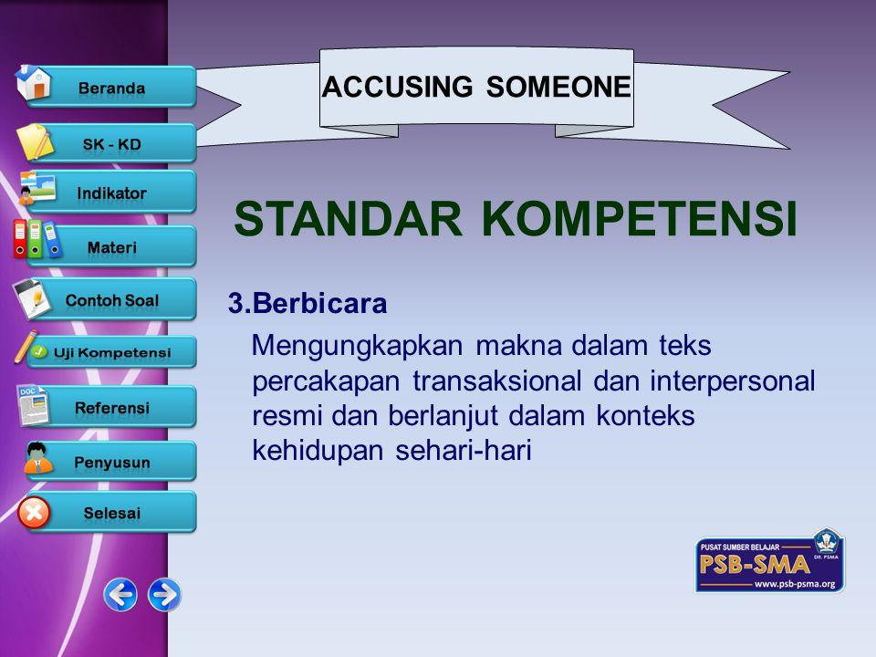 ACCUSING SOMEONE www.psb-psma.org STANDAR KOMPETENSI 3.Berbicara Mengungkapkan makna dalam teks percakapan transaksional dan interpersonal resmi dan b