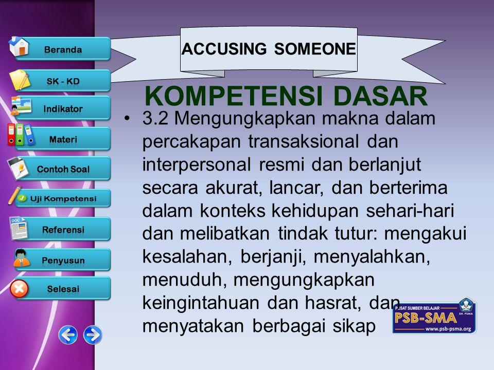 ACCUSING SOMEONE www.psb-psma.org KOMPETENSI DASAR 3.2 Mengungkapkan makna dalam percakapan transaksional dan interpersonal resmi dan berlanjut secara