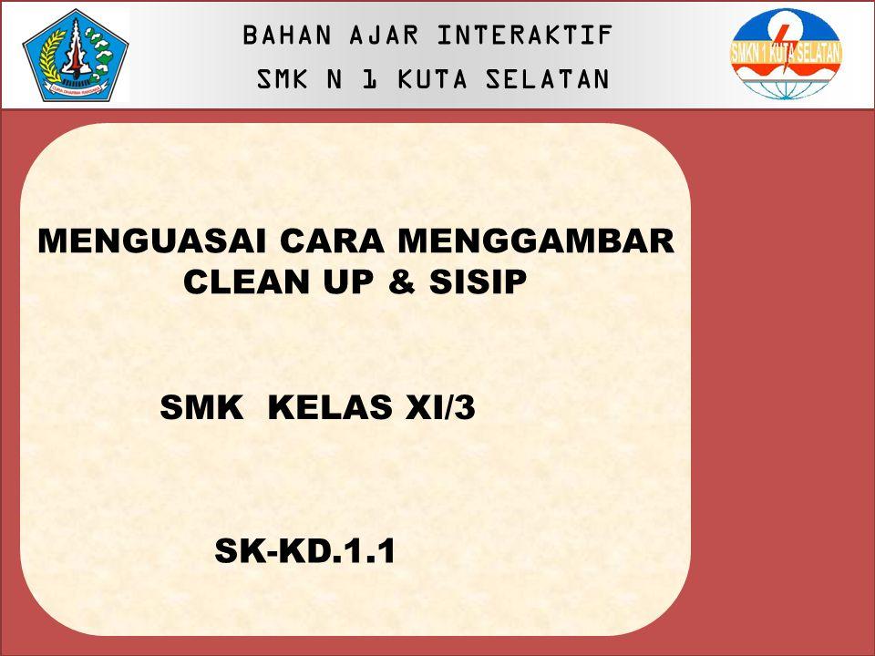 MENGUASAI CARA MENGGAMBAR CLEAN UP & SISIP SMK KELAS XI/3 SK-KD.1.1 BAHAN AJAR INTERAKTIF SMK N 1 KUTA SELATAN